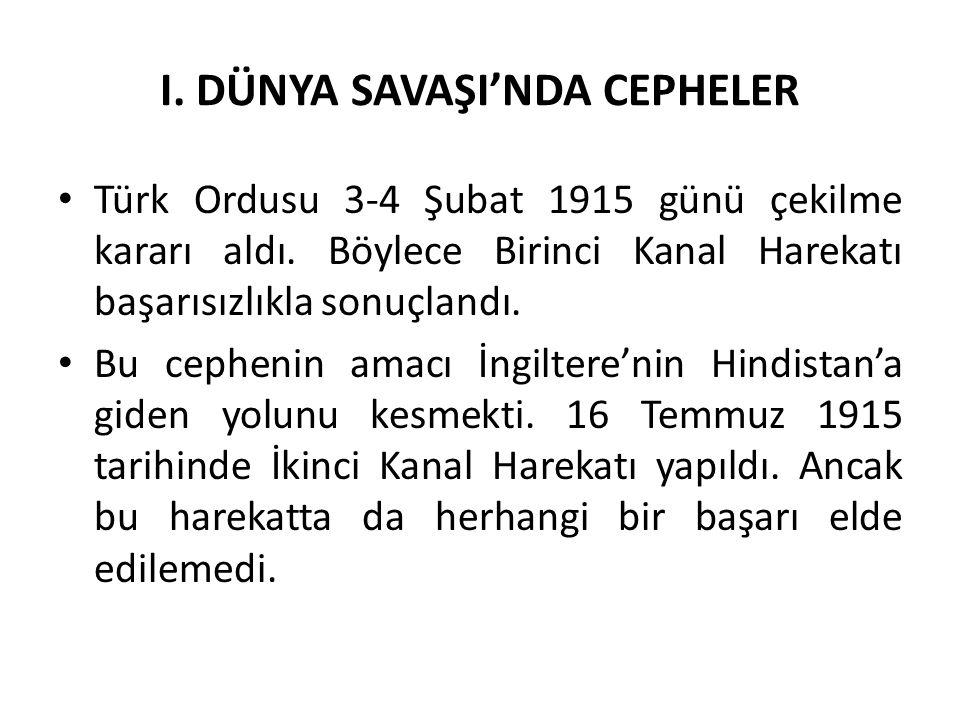I. DÜNYA SAVAŞI'NDA CEPHELER Türk Ordusu 3-4 Şubat 1915 günü çekilme kararı aldı. Böylece Birinci Kanal Harekatı başarısızlıkla sonuçlandı. Bu cepheni