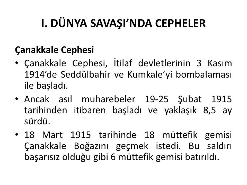 I. DÜNYA SAVAŞI'NDA CEPHELER Çanakkale Cephesi Çanakkale Cephesi, İtilaf devletlerinin 3 Kasım 1914'de Seddülbahir ve Kumkale'yi bombalaması ile başla