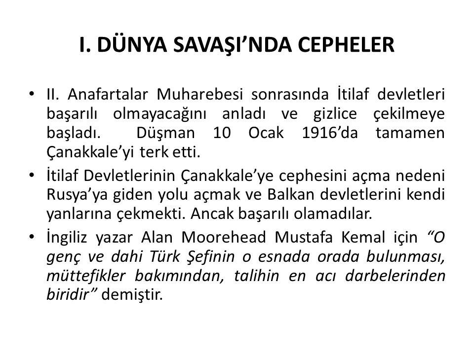 I. DÜNYA SAVAŞI'NDA CEPHELER II. Anafartalar Muharebesi sonrasında İtilaf devletleri başarılı olmayacağını anladı ve gizlice çekilmeye başladı. Düşman