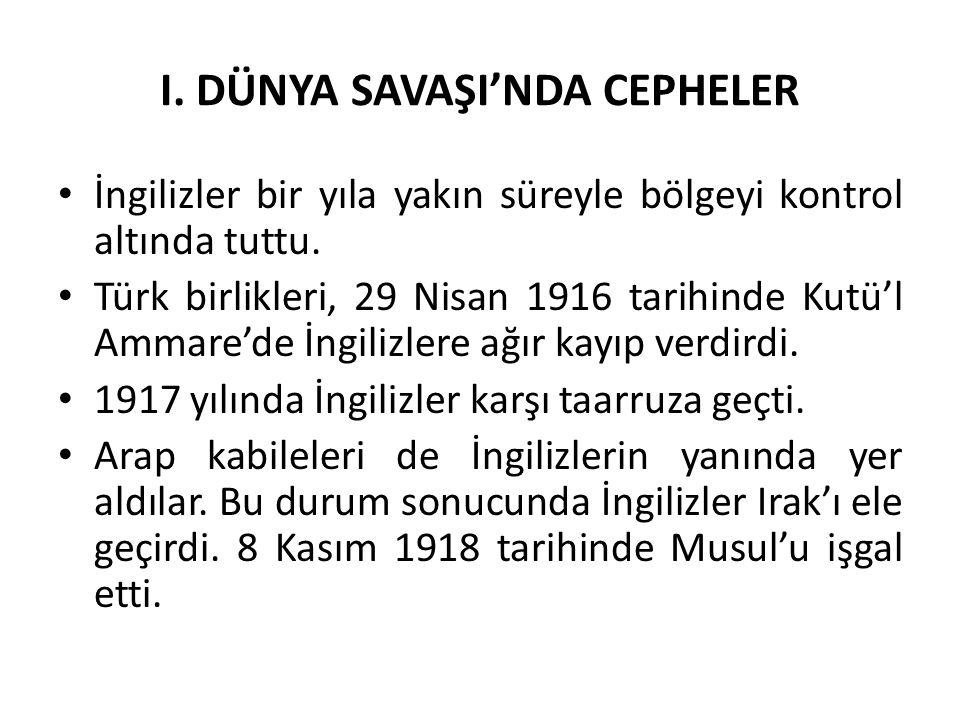 I. DÜNYA SAVAŞI'NDA CEPHELER İngilizler bir yıla yakın süreyle bölgeyi kontrol altında tuttu. Türk birlikleri, 29 Nisan 1916 tarihinde Kutü'l Ammare'd