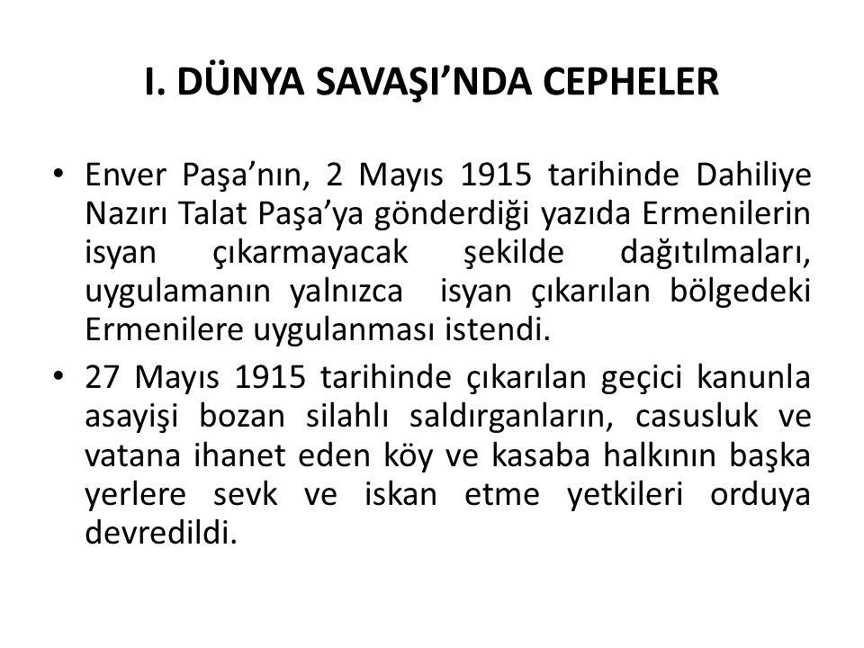 I. DÜNYA SAVAŞI'NDA CEPHELER Enver Paşa'nın, 2 Mayıs 1915 tarihinde Dahiliye Nazırı Talat Paşa'ya gönderdiği yazıda Ermenilerin isyan çıkarmayacak şek