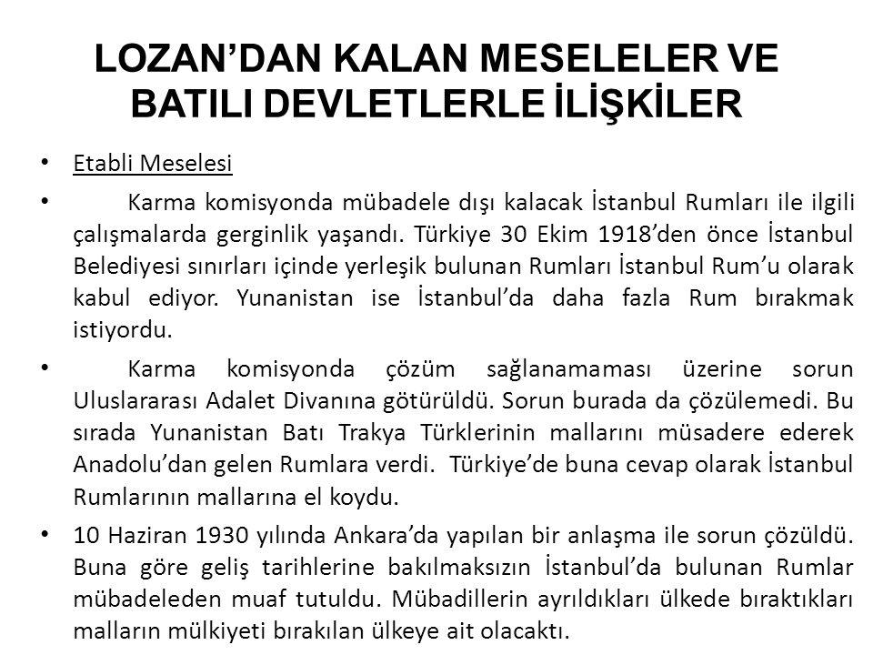 LOZAN'DAN KALAN MESELELER VE BATILI DEVLETLERLE İLİŞKİLER Etabli Meselesi Karma komisyonda mübadele dışı kalacak İstanbul Rumları ile ilgili çalışmala