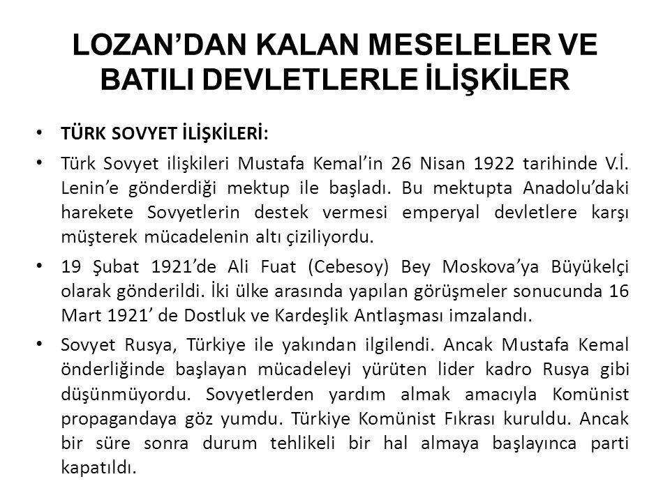LOZAN'DAN KALAN MESELELER VE BATILI DEVLETLERLE İLİŞKİLER TÜRK SOVYET İLİŞKİLERİ: Türk Sovyet ilişkileri Mustafa Kemal'in 26 Nisan 1922 tarihinde V.İ.