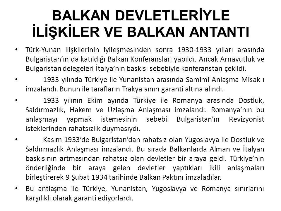 BALKAN DEVLETLERİYLE İLİŞKİLER VE BALKAN ANTANTI Türk-Yunan ilişkilerinin iyileşmesinden sonra 1930-1933 yılları arasında Bulgaristan'ın da katıldığı Balkan Konferansları yapıldı.