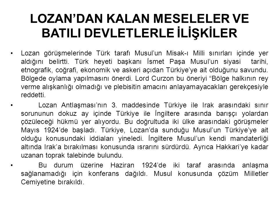 LOZAN'DAN KALAN MESELELER VE BATILI DEVLETLERLE İLİŞKİLER Lozan görüşmelerinde Türk tarafı Musul'un Misak-ı Milli sınırları içinde yer aldığını belirtti.