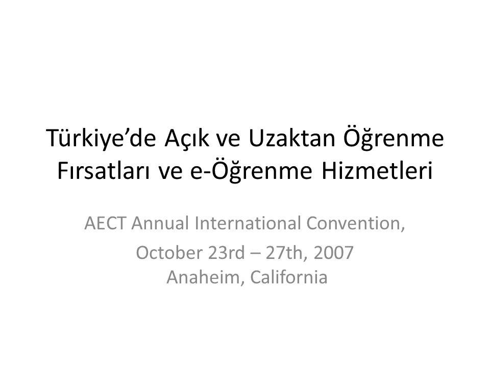 Türkiye'de Açık ve Uzaktan Öğrenme Fırsatları ve e-Öğrenme Hizmetleri AECT Annual International Convention, October 23rd – 27th, 2007 Anaheim, California