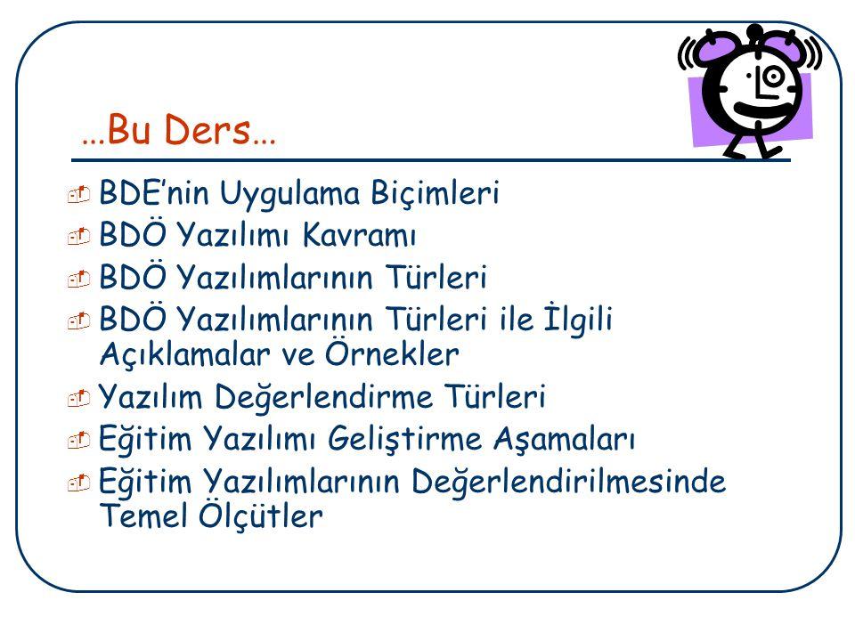 …Bu Ders…  BDE'nin Uygulama Biçimleri  BDÖ Yazılımı Kavramı  BDÖ Yazılımlarının Türleri  BDÖ Yazılımlarının Türleri ile İlgili Açıklamalar ve Örne
