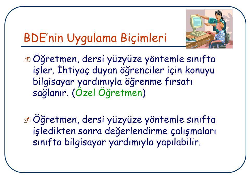 BDE'nin Uygulama Biçimleri_2  Öğretmen, dersi yüzyüze yöntemle sınıfta işledikten sonra, sadece alıştırma ve uygulama çalışmaları bilgisayarla yapılabilir.