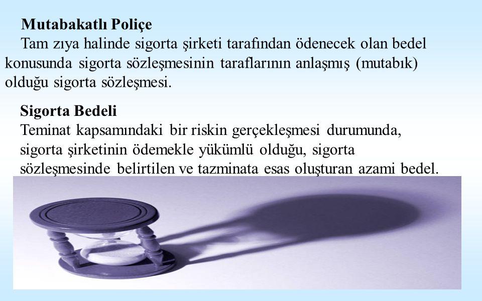Mutabakatlı Poliçe Tam zıya halinde sigorta şirketi tarafından ödenecek olan bedel konusunda sigorta sözleşmesinin taraflarının anlaşmış (mutabık) olduğu sigorta sözleşmesi.