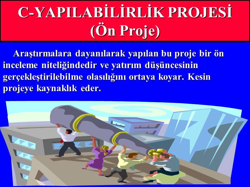 C-YAPILABİLİRLİK PROJESİ (Ön Proje) Araştırmalara dayanılarak yapılan bu proje bir ön inceleme niteliğindedir ve yatırım düşüncesinin gerçekleştirileb