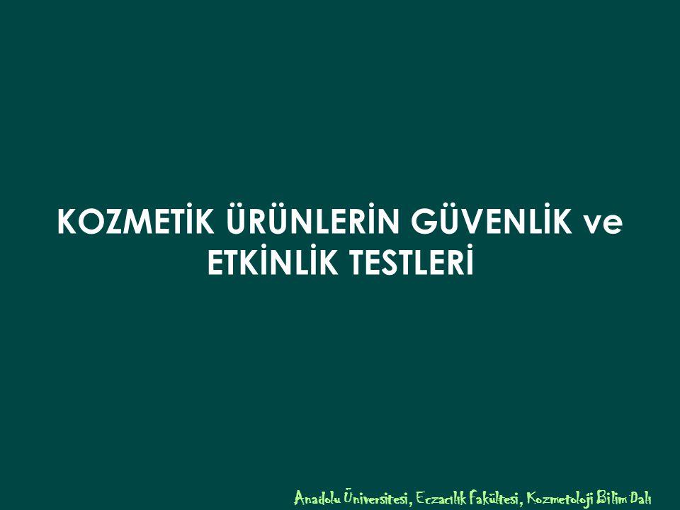 KOZMETİK ÜRÜNLERİN GÜVENLİK ve ETKİNLİK TESTLERİ Anadolu Üniversitesi, Eczacılık Fakültesi, Kozmetoloji Bilim Dalı