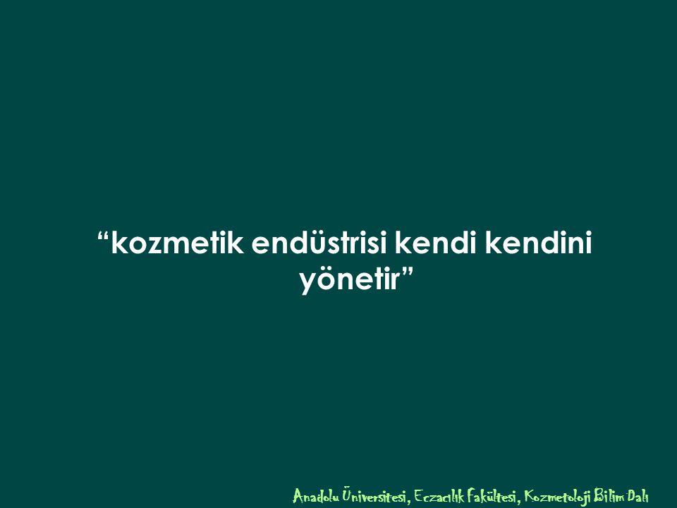 kozmetik endüstrisi kendi kendini yönetir Anadolu Üniversitesi, Eczacılık Fakültesi, Kozmetoloji Bilim Dalı