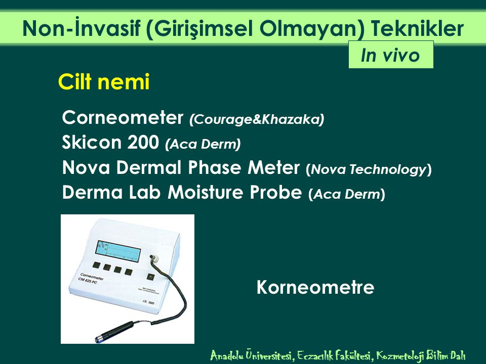 Corneometer (Courage&Khazaka) Skicon 200 (Aca Derm) Nova Dermal Phase Meter ( Nova Technology ) Derma Lab Moisture Probe ( Aca Derm ) Korneometre In vivo Cilt nemi Anadolu Üniversitesi, Eczacılık Fakültesi, Kozmetoloji Bilim Dalı