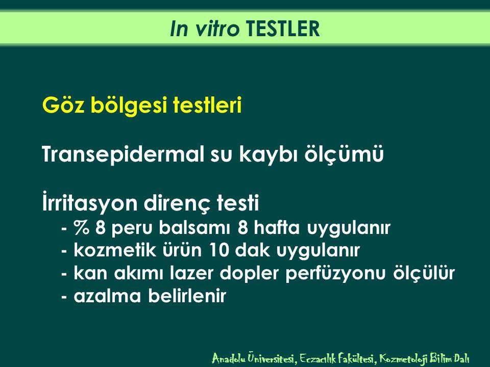 Göz bölgesi testleri Transepidermal su kaybı ölçümü İrritasyon direnç testi - % 8 peru balsamı 8 hafta uygulanır - kozmetik ürün 10 dak uygulanır - kan akımı lazer dopler perfüzyonu ölçülür - azalma belirlenir Anadolu Üniversitesi, Eczacılık Fakültesi, Kozmetoloji Bilim Dalı