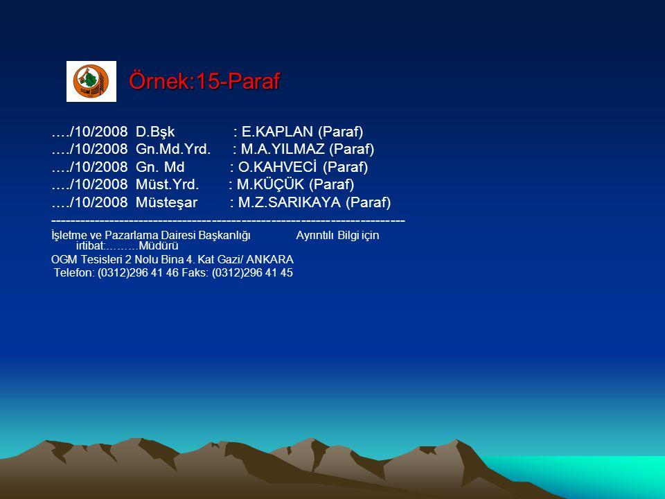 Örnek:15-Paraf …./10/2008 D.Bşk : E.KAPLAN (Paraf) …./10/2008 Gn.Md.Yrd. : M.A.YILMAZ (Paraf) …./10/2008 Gn. Md : O.KAHVECİ (Paraf) …./10/2008 Müst.Yr
