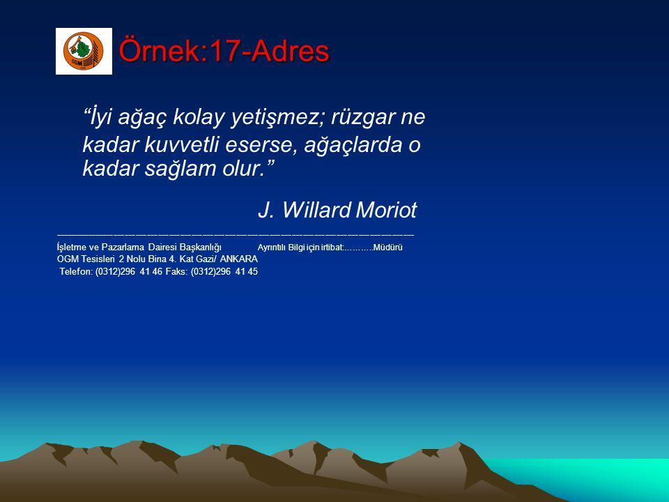 """Örnek:17-Adres """"İyi ağaç kolay yetişmez; rüzgar ne kadar kuvvetli eserse, ağaçlarda o kadar sağlam olur."""" J. Willard Moriot --------------------------"""