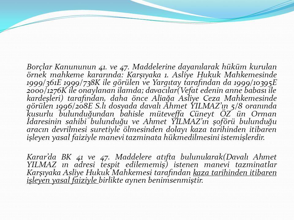 Borçlar Kanununun 41. ve 47. Maddelerine dayanılarak hüküm kurulan örnek mahkeme kararında: Karşıyaka 1. Asliye Hukuk Mahkemesinde 1999/361E 1999/738K