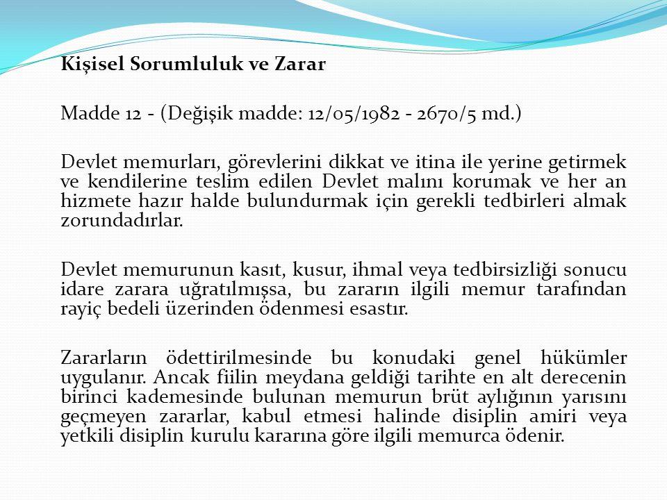 Kişisel Sorumluluk ve Zarar Madde 12 - (Değişik madde: 12/05/1982 - 2670/5 md.) Devlet memurları, görevlerini dikkat ve itina ile yerine getirmek ve k