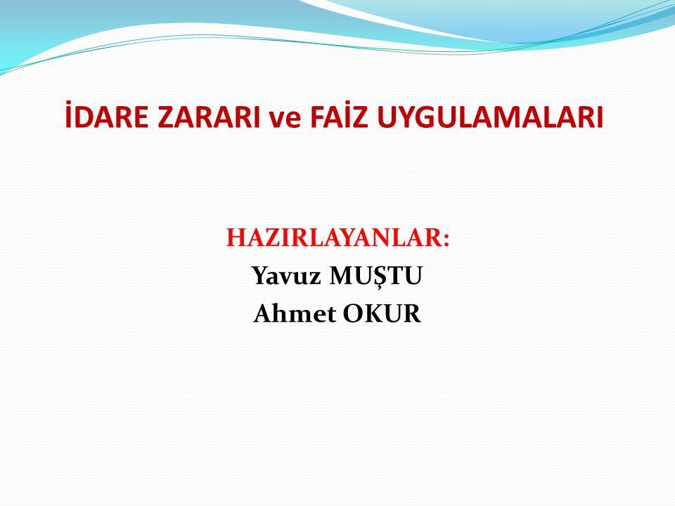 İDARE ZARARI ve FAİZ UYGULAMALARI HAZIRLAYANLAR: Yavuz MUŞTU Ahmet OKUR