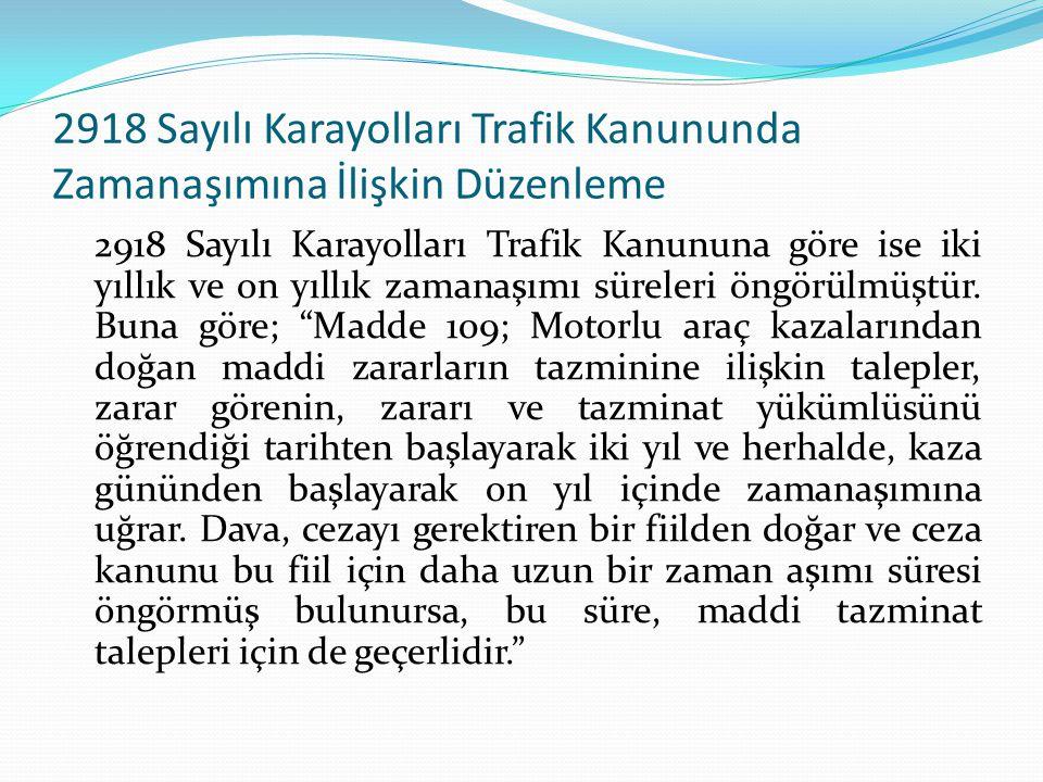 2918 Sayılı Karayolları Trafik Kanununda Zamanaşımına İlişkin Düzenleme 2918 Sayılı Karayolları Trafik Kanununa göre ise iki yıllık ve on yıllık zaman
