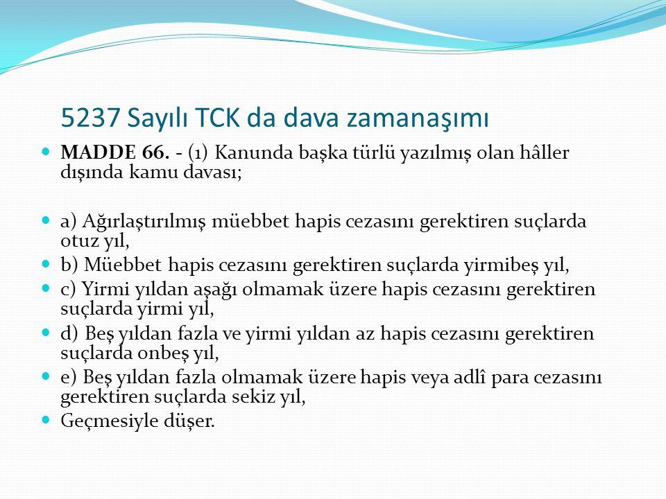 5237 Sayılı TCK da dava zamanaşımı MADDE 66. - (1) Kanunda başka türlü yazılmış olan hâller dışında kamu davası; a) Ağırlaştırılmış müebbet hapis ceza