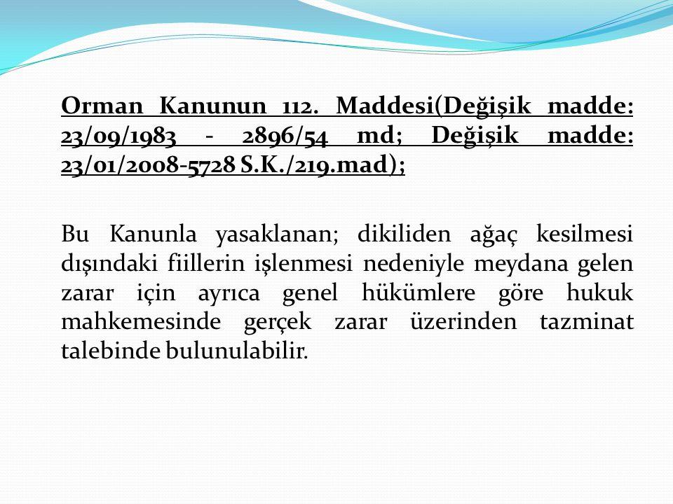 Orman Kanunun 112. Maddesi(Değişik madde: 23/09/1983 - 2896/54 md; Değişik madde: 23/01/2008-5728 S.K./219.mad); Bu Kanunla yasaklanan; dikiliden ağaç