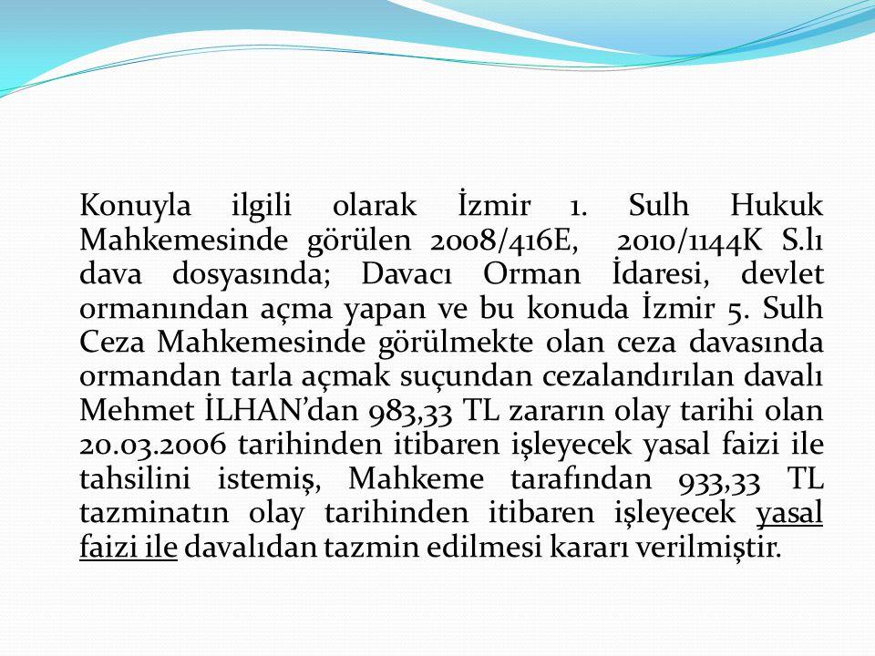 Konuyla ilgili olarak İzmir 1. Sulh Hukuk Mahkemesinde görülen 2008/416E, 2010/1144K S.lı dava dosyasında; Davacı Orman İdaresi, devlet ormanından açm