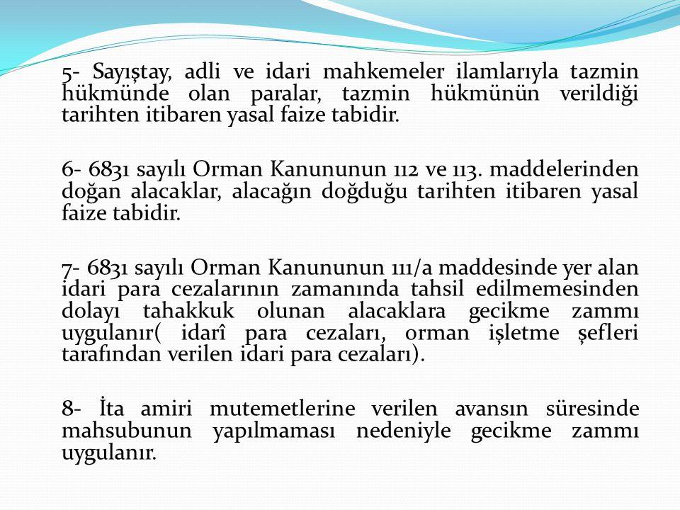 5- Sayıştay, adli ve idari mahkemeler ilamlarıyla tazmin hükmünde olan paralar, tazmin hükmünün verildiği tarihten itibaren yasal faize tabidir. 6- 68