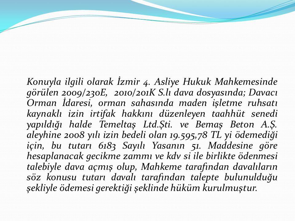 Konuyla ilgili olarak İzmir 4. Asliye Hukuk Mahkemesinde görülen 2009/230E, 2010/201K S.lı dava dosyasında; Davacı Orman İdaresi, orman sahasında made