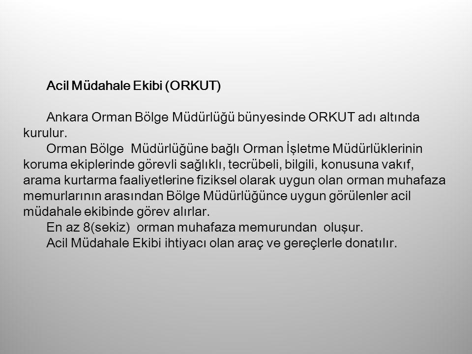 Acil Müdahale Ekibi (ORKUT) Ankara Orman Bölge Müdürlüğü bünyesinde ORKUT adı altında kurulur. Orman Bölge Müdürlüğüne bağlı Orman İşletme Müdürlükler