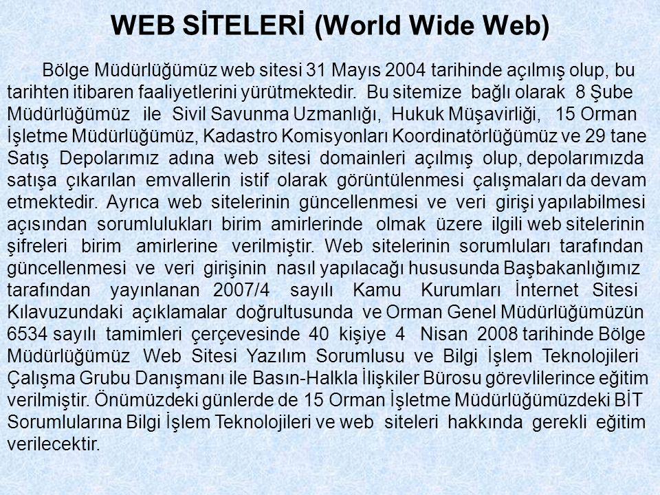 WEB SİTELERİ (World Wide Web) Bölge Müdürlüğümüz web sitesi 31 Mayıs 2004 tarihinde açılmış olup, bu tarihten itibaren faaliyetlerini yürütmektedir. B
