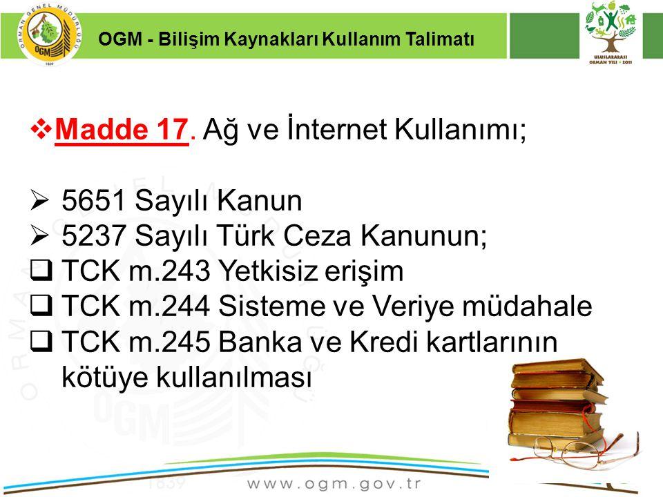 16/12/2010 Kurumsal Kimlik 27  Madde 17. Ağ ve İnternet Kullanımı;  5651 Sayılı Kanun  5237 Sayılı Türk Ceza Kanunun;  TCK m.243 Yetkisiz erişim 