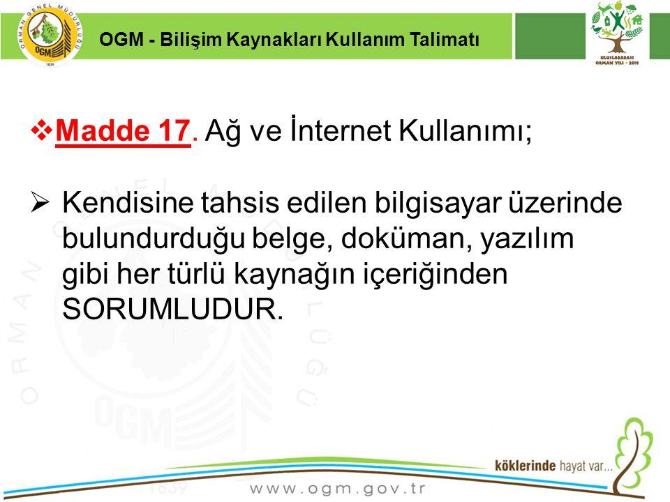 16/12/2010 Kurumsal Kimlik 28  Madde 17. Ağ ve İnternet Kullanımı;  Kendisine tahsis edilen bilgisayar üzerinde bulundurduğu belge, doküman, yazılım