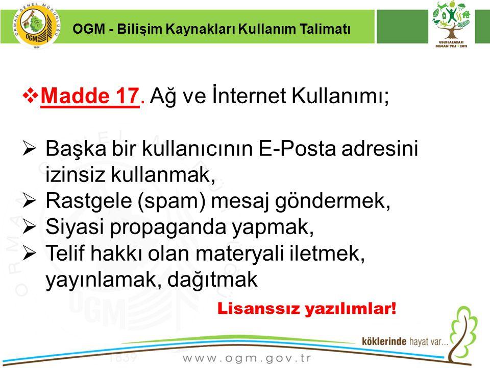 16/12/2010 Kurumsal Kimlik 29  Madde 17. Ağ ve İnternet Kullanımı;  Başka bir kullanıcının E-Posta adresini izinsiz kullanmak,  Rastgele (spam) mes