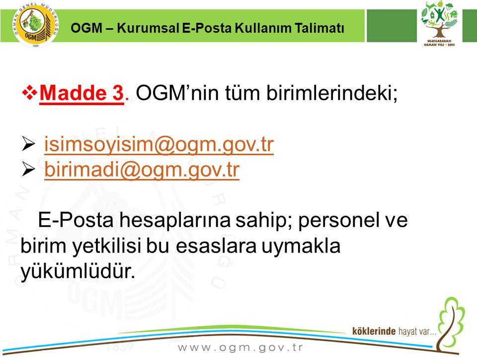 16/12/2010 Kurumsal Kimlik 31  Madde 3. OGM'nin tüm birimlerindeki;  isimsoyisim@ogm.gov.tr isimsoyisim@ogm.gov.tr  birimadi@ogm.gov.tr birimadi@og