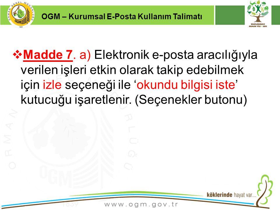16/12/2010 Kurumsal Kimlik 35  Madde 7. a) Elektronik e-posta aracılığıyla verilen işleri etkin olarak takip edebilmek için izle seçeneği ile 'okundu