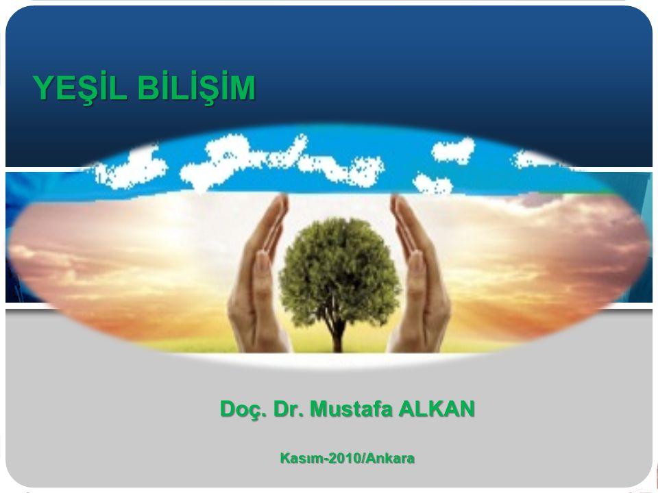 YEŞİL BİLİŞİM Doç. Dr. Mustafa ALKAN Kasım-2010/Ankara