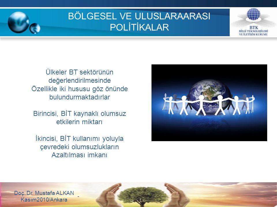 BÖLGESEL VE ULUSLARAARASI POLİTİKALAR Doç. Dr. Mustafa ALKAN Kasım2010/Ankara Ülkeler BT sektörünün değerlendirilmesinde Özellikle iki hususu göz önün