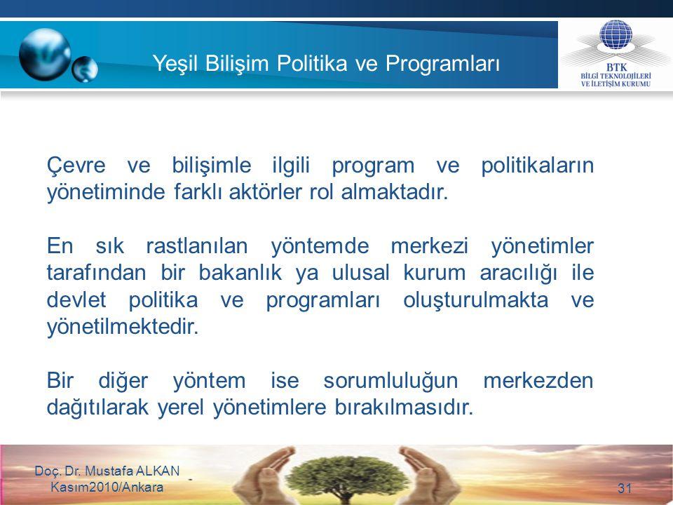 Doç. Dr. Mustafa ALKAN Kasım2010/Ankara 31 Yeşil Bilişim Politika ve Programları Çevre ve bilişimle ilgili program ve politikaların yönetiminde farklı