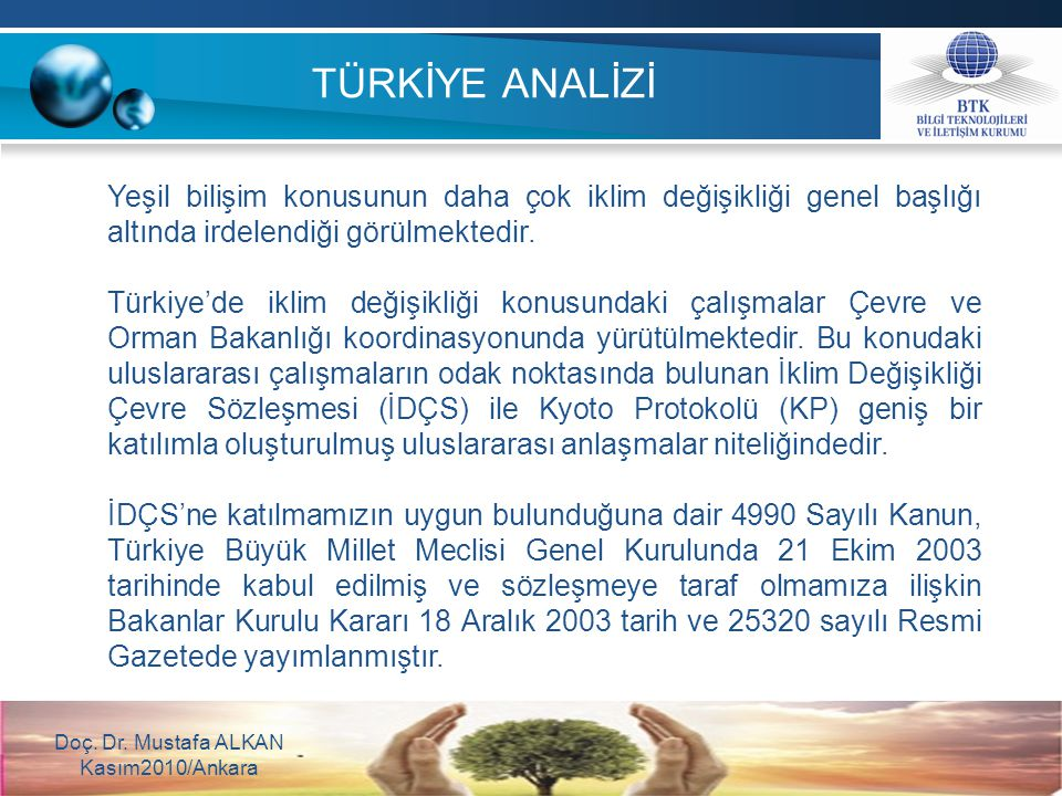 TÜRKİYE ANALİZİ Doç. Dr. Mustafa ALKAN Kasım2010/Ankara Yeşil bilişim konusunun daha çok iklim değişikliği genel başlığı altında irdelendiği görülmekt