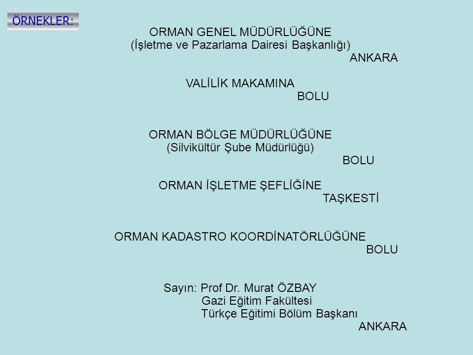 ORMAN GENEL MÜDÜRLÜĞÜNE (İşletme ve Pazarlama Dairesi Başkanlığı) ANKARA VALİLİK MAKAMINA BOLU ORMAN BÖLGE MÜDÜRLÜĞÜNE (Silvikültür Şube Müdürlüğü) BO