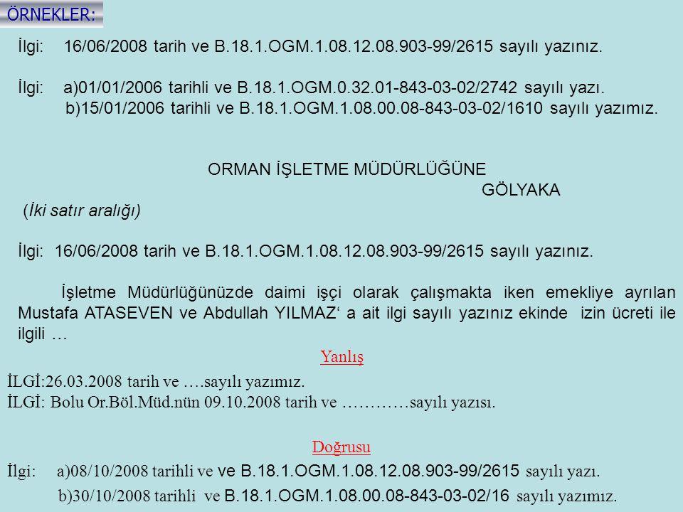 İlgi: 16/06/2008 tarih ve B.18.1.OGM.1.08.12.08.903-99/2615 sayılı yazınız. İlgi: a)01/01/2006 tarihli ve B.18.1.OGM.0.32.01-843-03-02/2742 sayılı yaz