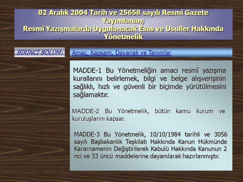 02 Aralık 2004 Tarih ve 25658 sayılı Resmi Gazete Yayımlanan; Resmî Yazışmalarda Uygulanacak Esas ve Usuller Hakkında Yönetmelik BİRİNCİ BÖLÜM: Amaç,