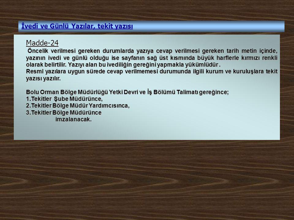İvedi ve Günlü Yazılar, tekit yazısı Madde-24 Öncelik verilmesi gereken durumlarda yazıya cevap verilmesi gereken tarih metin içinde, yazının ivedi ve
