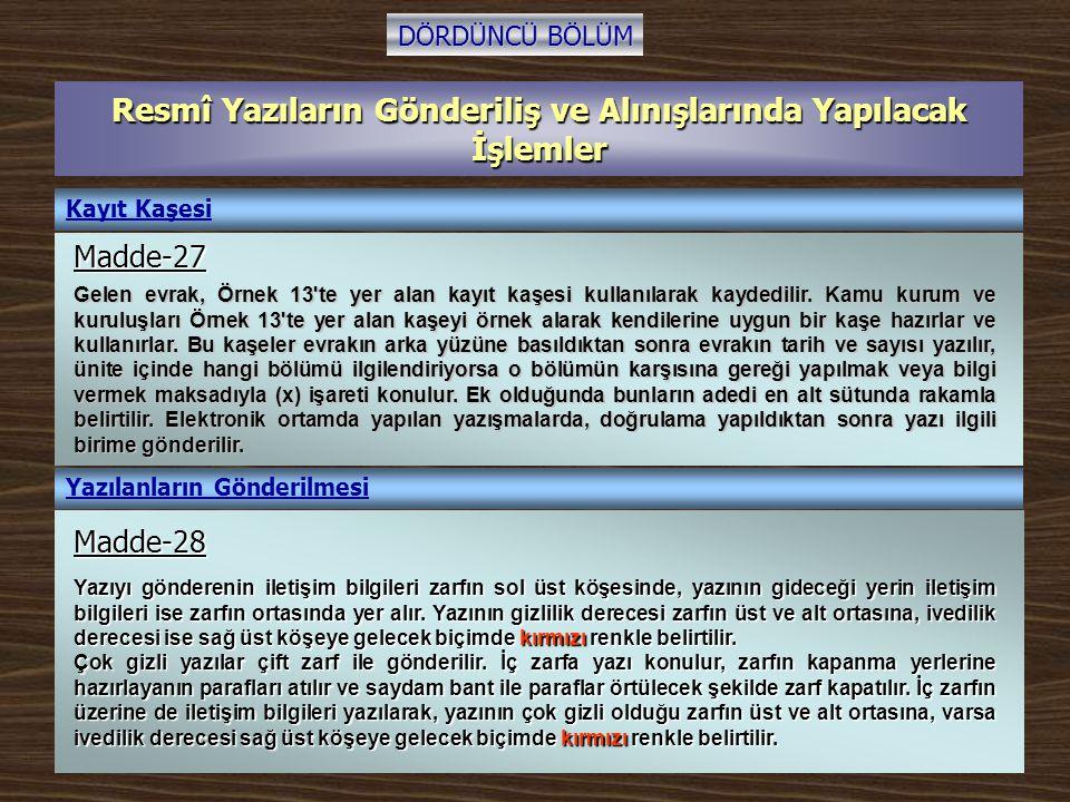 Resmî Yazıların Gönderiliş ve Alınışlarında Yapılacak İşlemler DÖRDÜNCÜ BÖLÜM Kayıt Kaşesi Gelen evrak, Örnek 13'te yer alan kayıt kaşesi kullanılarak