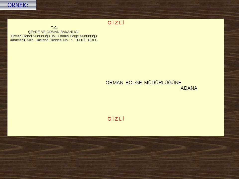 G İ Z L İ T.C. ÇEVRE VE ORMAN BAKANLIĞI Orman Genel Müdürlüğü Bolu Orman Bölge Müdürlüğü Karamanlı Mah. Hastane Caddesi No : 1 14100 BOLU ORMAN BÖLGE