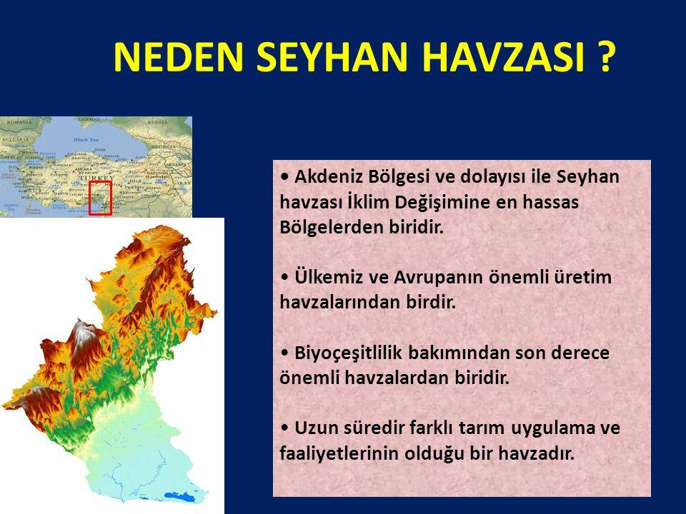 Akdeniz Bölgesi ve dolayısı ile Seyhan havzası İklim Değişimine en hassas Bölgelerden biridir. Ülkemiz ve Avrupanın önemli üretim havzalarından birdir
