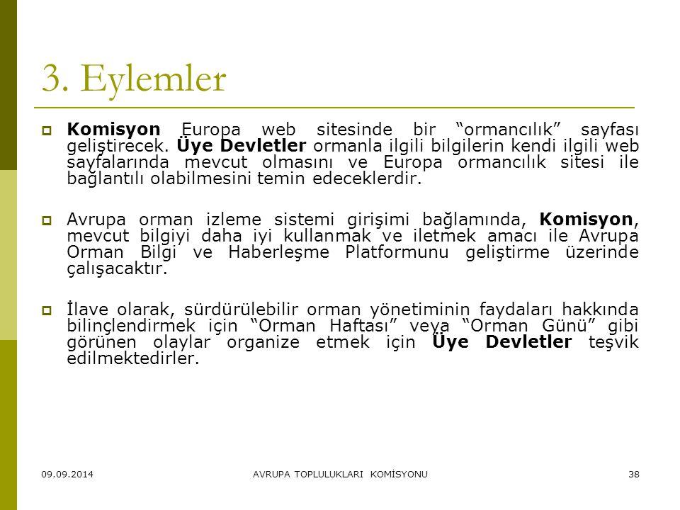 """09.09.2014AVRUPA TOPLULUKLARI KOMİSYONU38 3. Eylemler  Komisyon Europa web sitesinde bir """"ormancılık"""" sayfası geliştirecek. Üye Devletler ormanla ilg"""
