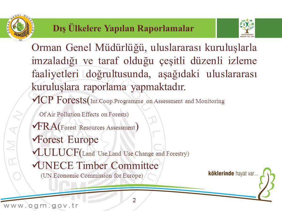 Dış Ülkelere Yapılan Raporlamalar 2 Orman Genel Müdürlüğü, uluslararası kuruluşlarla imzaladığı ve taraf olduğu çeşitli düzenli izleme faaliyetleri do