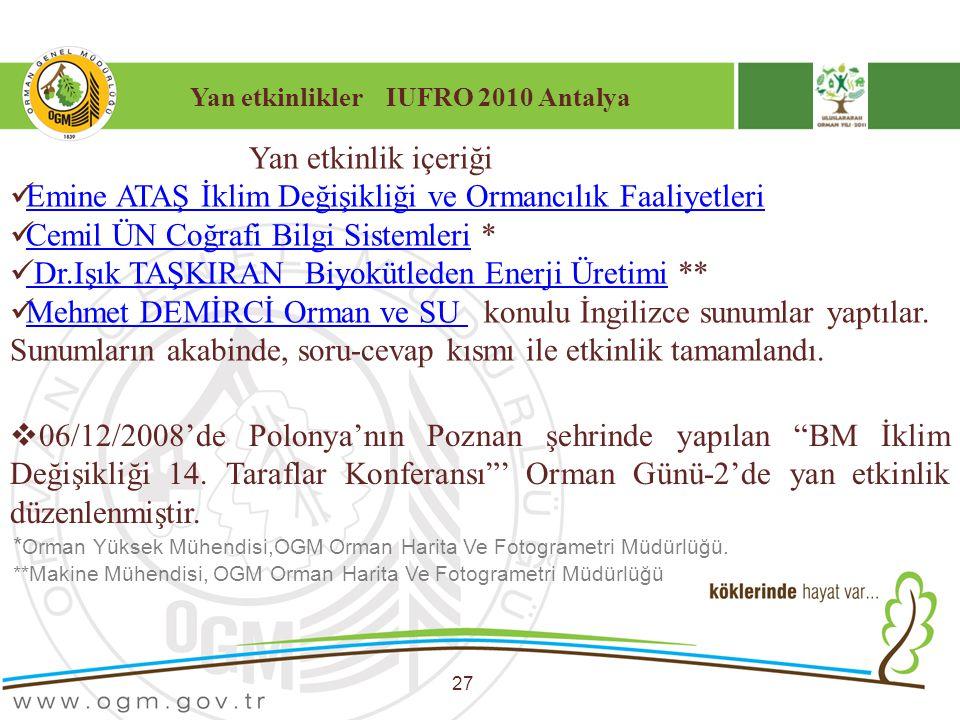 Yan etkinlikler IUFRO 2010 Antalya 27 Yan etkinlik içeriği Emine ATAŞ İklim Değişikliği ve Ormancılık Faaliyetleri Cemil ÜN Coğrafi Bilgi Sistemleri *